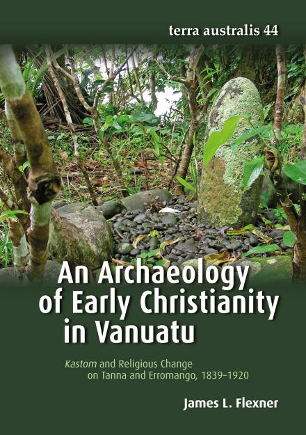 An Archaeology of Early Christianity in Vanuatu (Terra Australis 44)
