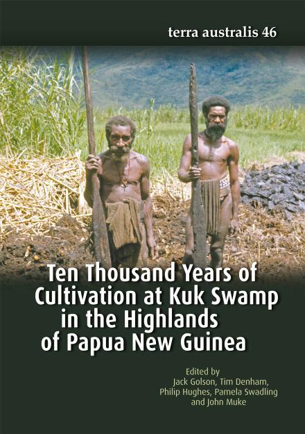Ten Thousand Years of Cultivation at Kuk Swamp in the Highlands of Papua New Guinea (Terra Australis 46)