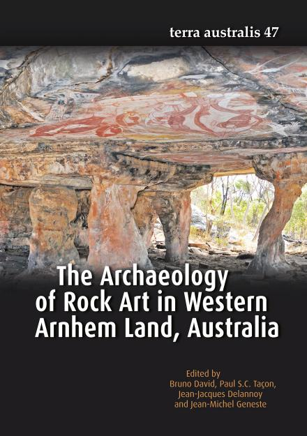 The Archaeology of Rock Art in Western Arnhem Land, Australia  (Terra Australis 47)