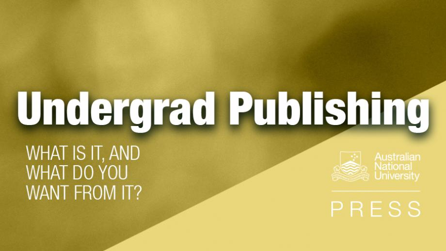 Undergraduate publishing: What is it, and what do you want from it?