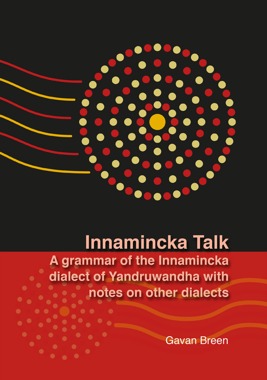 Innamincka Talk: A grammar of the Innamincka dialect of Yandruwandha with notes on other dialects